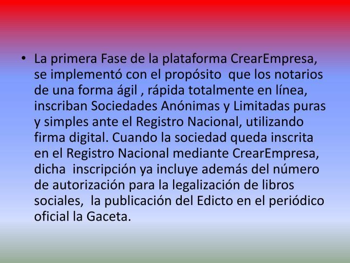 La primera Fase de la plataforma CrearEmpresa, se implementó con el propósito  que los notarios de una forma ágil
