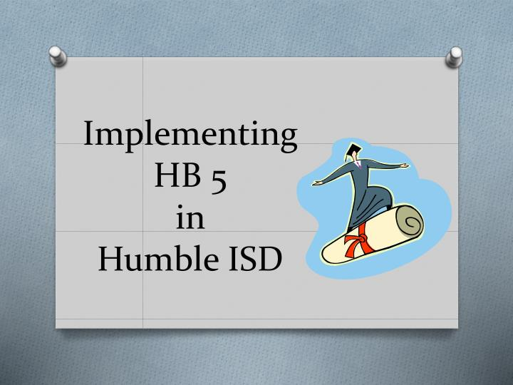 Implementing hb 5 in humble isd