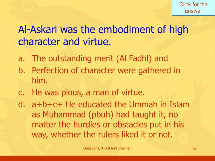Al-Askari was the embodiment of high character and virtue.