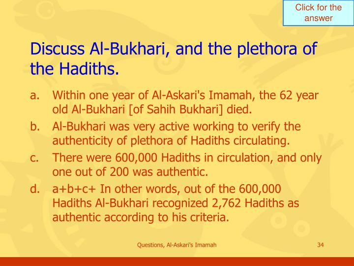 Discuss Al-Bukhari, and the plethora of the Hadiths.
