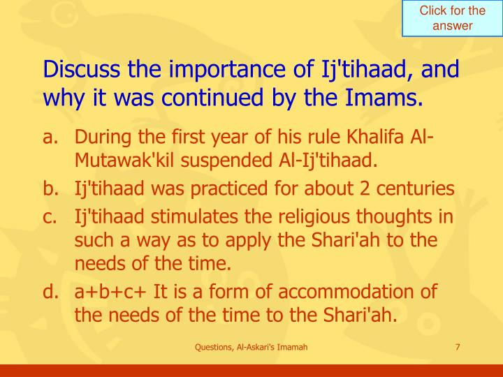 Discuss the importance of Ij'tihaad, and why it was continued by the Imams.
