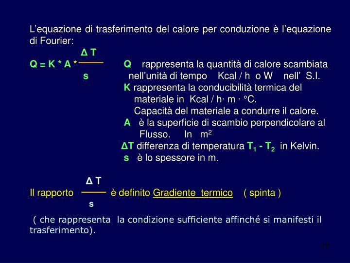 L'equazione di trasferimento del calore per conduzione è l'equazione di Fourier: