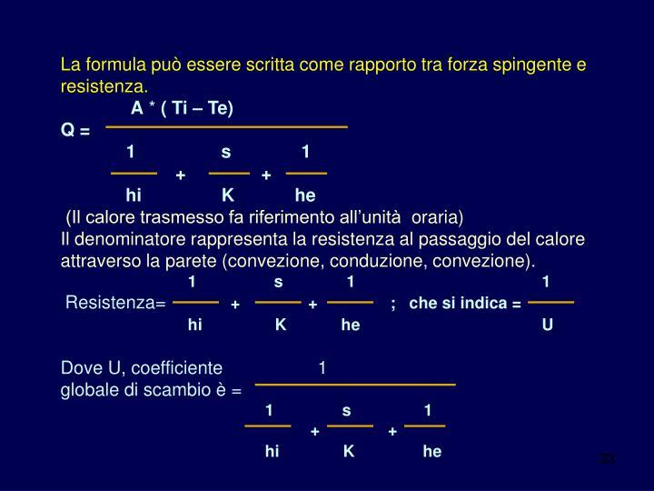 La formula può essere scritta come rapporto tra forza spingente e resistenza.