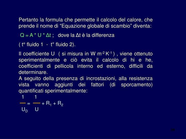 """Pertanto la formula che permette il calcolo del calore, che prende il nome di """"Equazione globale di scambio"""" diventa:"""