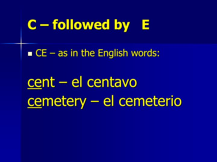 C – followed by   E