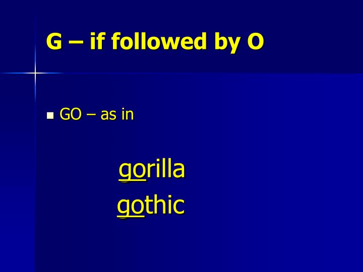 G – if followed by O