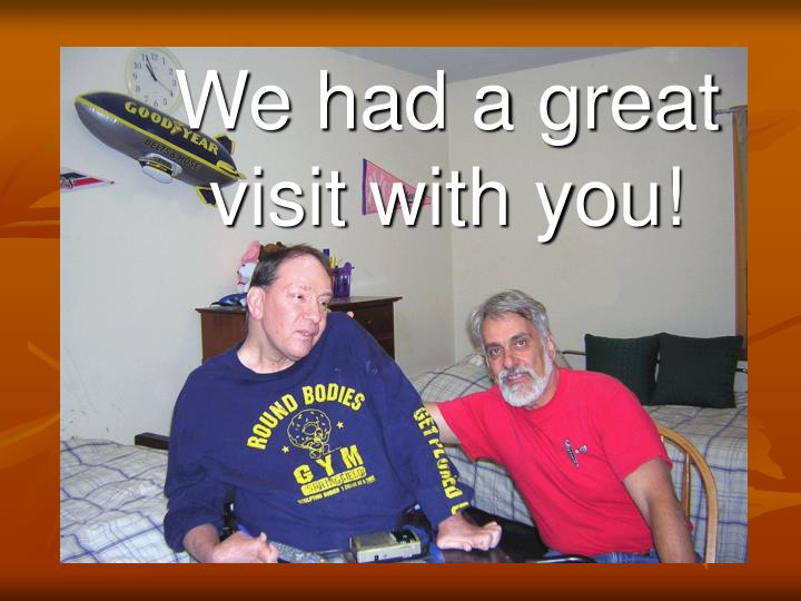 We had a great visit with you!
