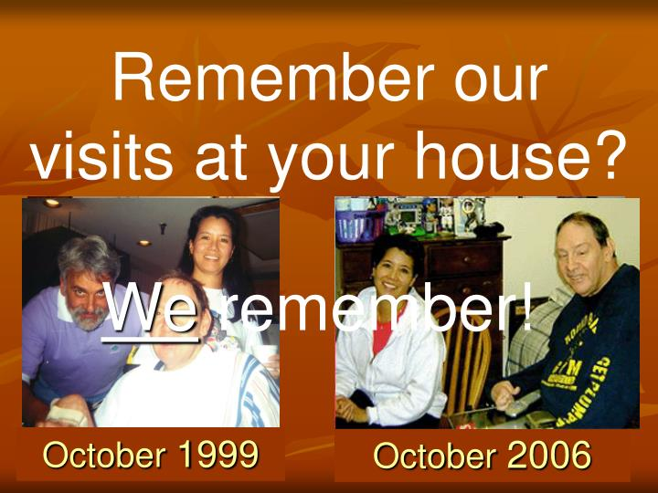 Remember our visits at your house?