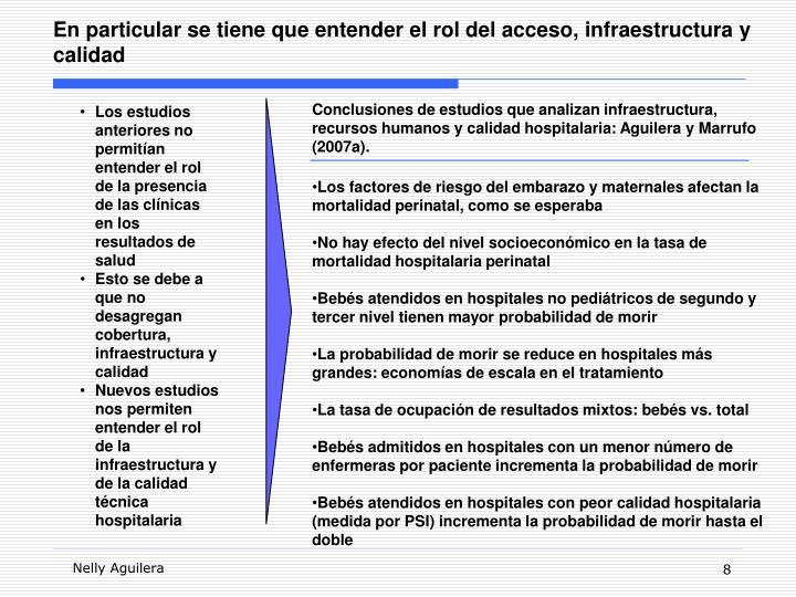 En particular se tiene que entender el rol del acceso, infraestructura y calidad