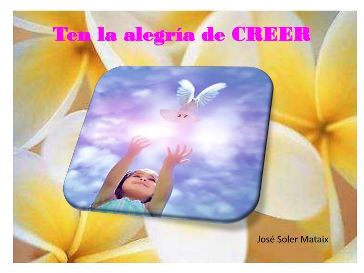 Ten la alegría de CREER