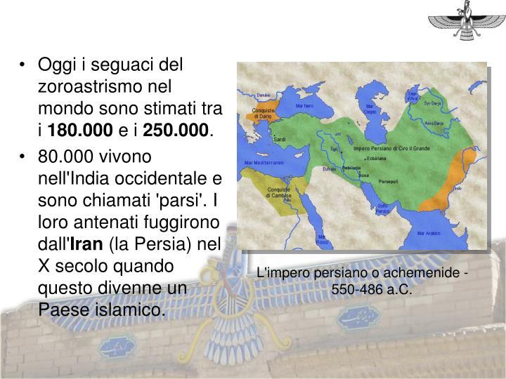 Oggi i seguaci del zoroastrismo nel mondo sono stimati tra i