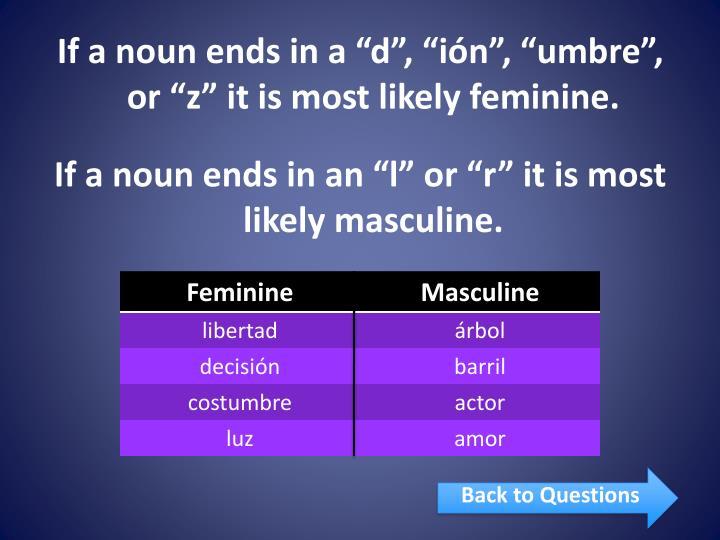 """If a noun ends in a """"d"""", """"ión"""", """"umbre"""", or """"z"""" it is most likely feminine."""