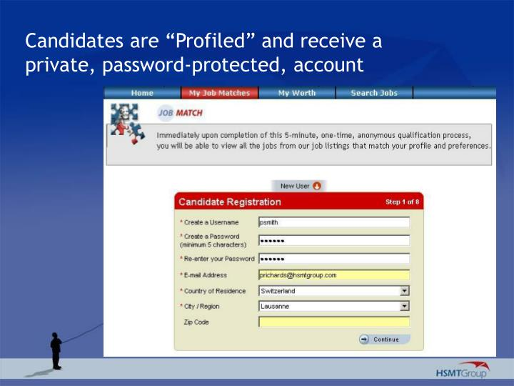 "Candidates are ""Profiled"" and receive a private, password-protected, account"