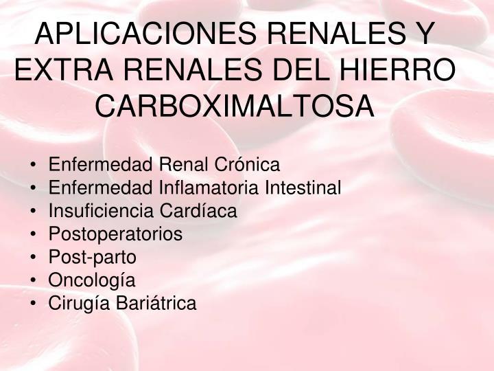 APLICACIONES RENALES Y EXTRA RENALES DEL HIERRO CARBOXIMALTOSA