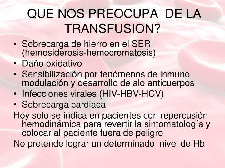 QUE NOS PREOCUPA  DE LA TRANSFUSION?