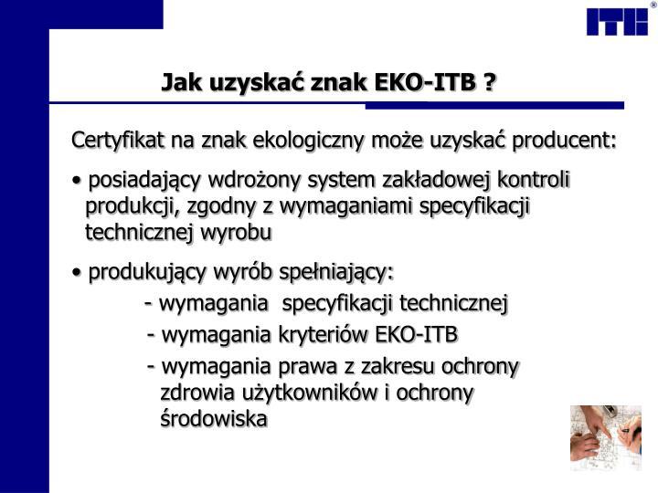 Jak uzyskać znak EKO-ITB ?