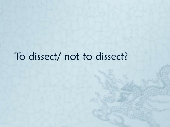 To dissect/ not to dissect?