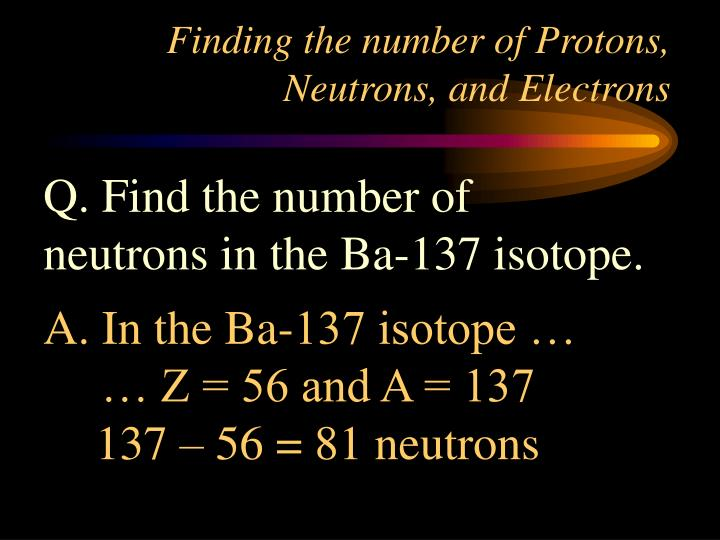 Finding the number of Protons, Neutrons, and Electrons