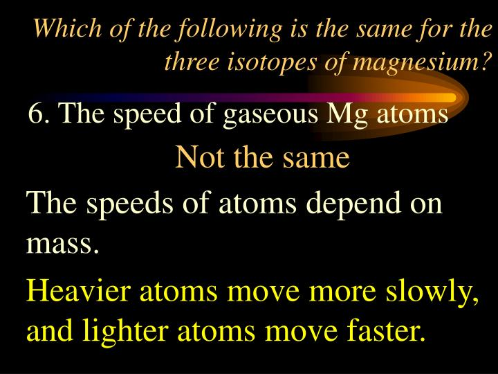 Which of the following is the same for the three isotopes of magnesium?
