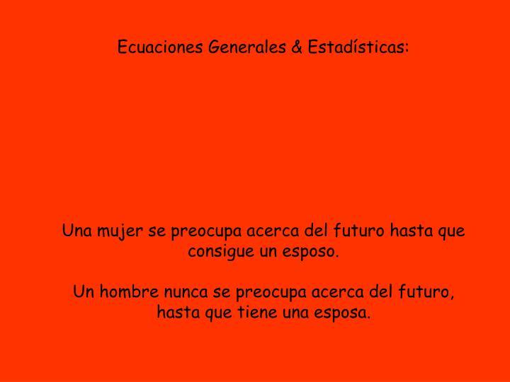 Ecuaciones Generales & Estadísticas: