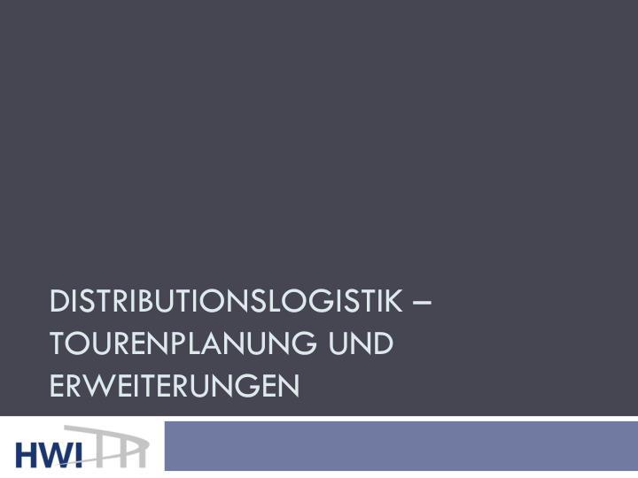 Distributionslogistik – Tourenplanung und Erweiterungen