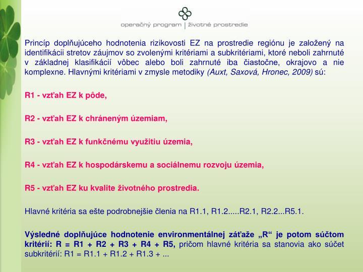 Princp doplujceho hodnotenia rizikovosti EZ na prostredie reginu je zaloen na identifikcii stretov zujmov so zvolenmi kritriami asubkritriami, ktor neboli zahrnut vzkladnej klasifikci vbec alebo boli zahrnut iba iastone, okrajovo anie komplexne. Hlavnmi kritriami vzmysle metodiky
