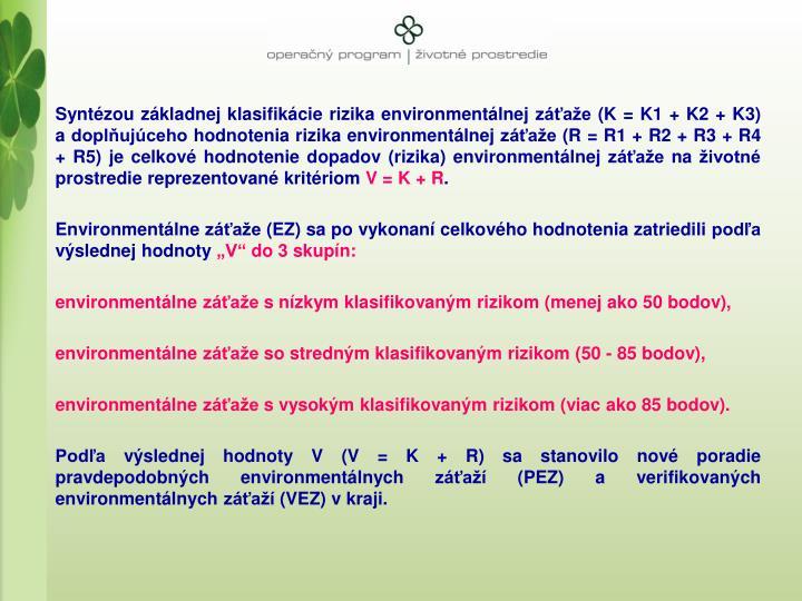 Syntzou zkladnej klasifikcie rizika environmentlnej zae (K = K1 + K2 + K3) adoplujceho hodnotenia rizika environmentlnej zae (R = R1 + R2 + R3 + R4 + R5) je celkov hodnotenie dopadov (rizika) environmentlnej zae na ivotn prostredie reprezentovan kritriom