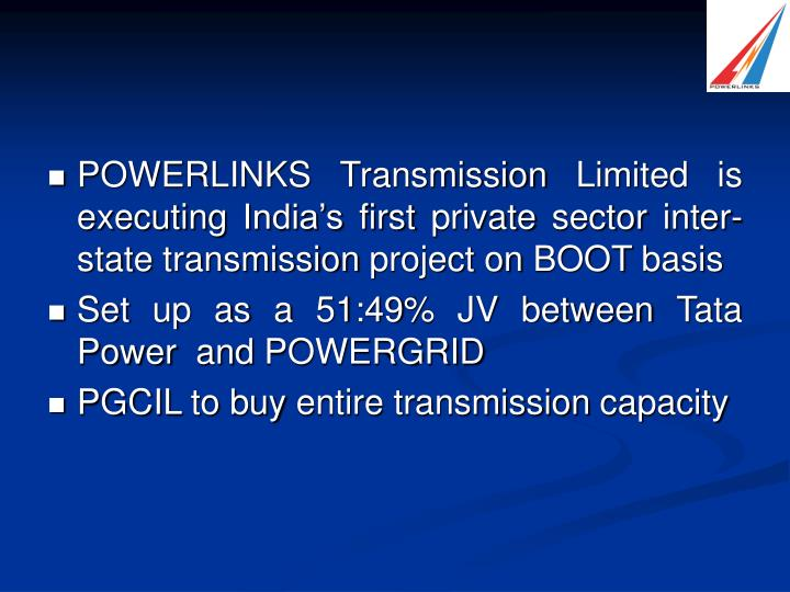 POWERLINKS Transmission Limited is executing India's first private sector inter-state transmission project on BOOT basis