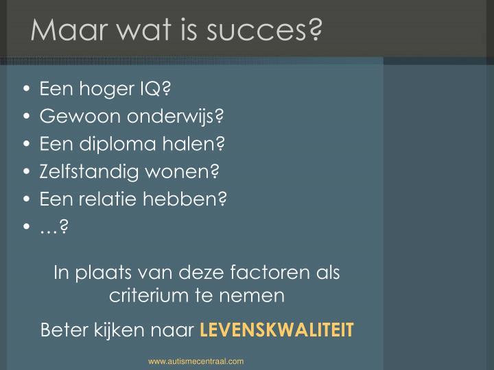 Maar wat is succes?