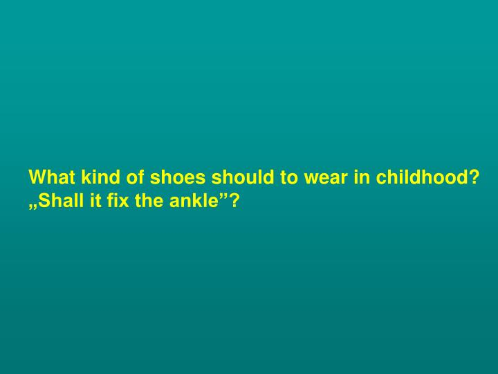 What kind of shoes should to wear in childhood?
