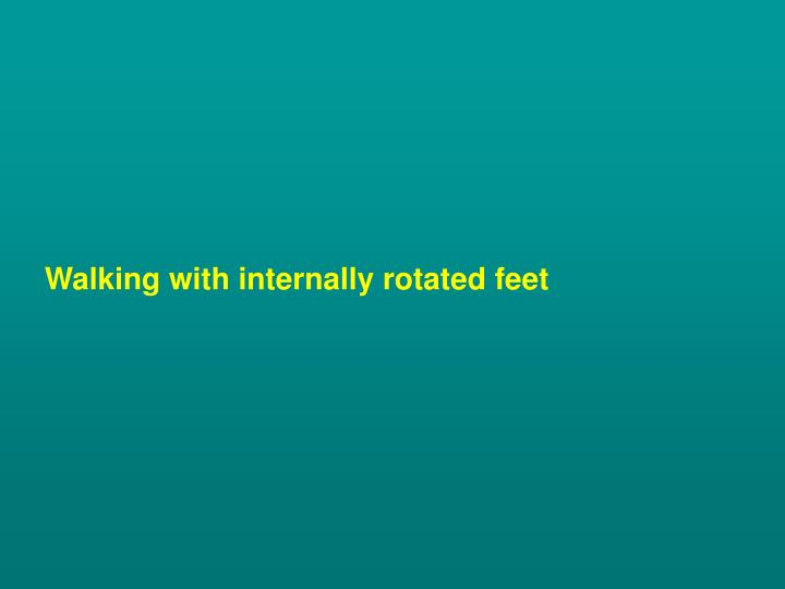 Walking with internally rotated feet