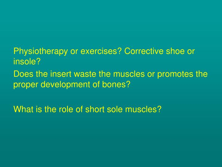 Physiotherapy or exercises? Corrective shoe or insole?