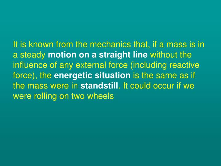 It is known from the mechanics that, if a mass is in a steady