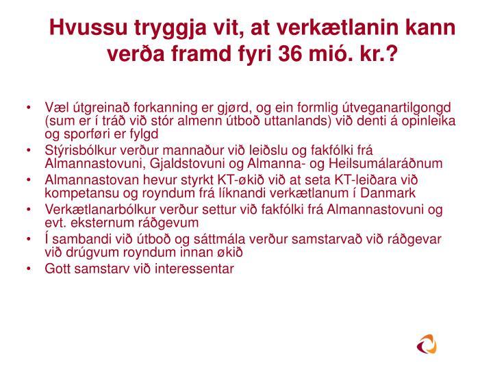 Hvussu tryggja vit, at verkætlanin kann verða framd fyri 36 mió. kr.?