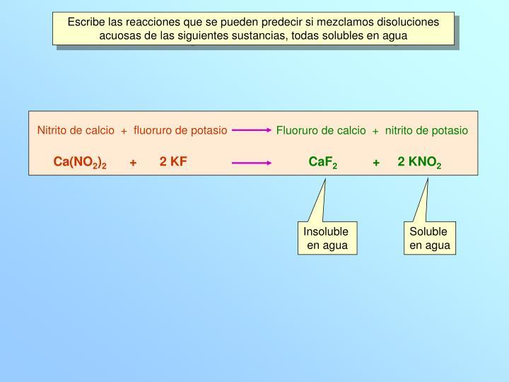 Escribe las reacciones que se pueden predecir si mezclamos disoluciones acuosas de las siguientes sustancias, todas solubles en agua