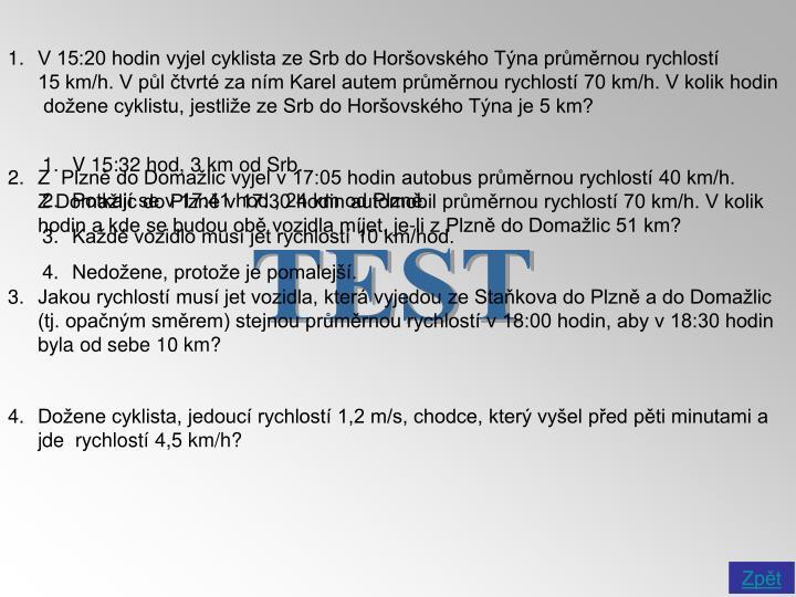 V 15:20 hodin vyjel cyklista ze Srb do Horšovského Týna průměrnou rychlostí