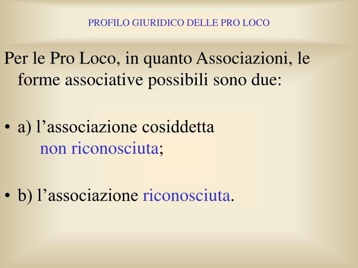 Per le Pro Loco, in quanto Associazioni, le forme associative possibili sono due: