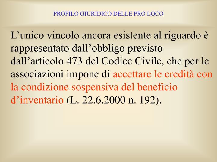 L'unico vincolo ancora esistente al riguardo è rappresentato dall'obbligo previsto dall'articolo 473 del Codice Civile, che per le associazioni impone di