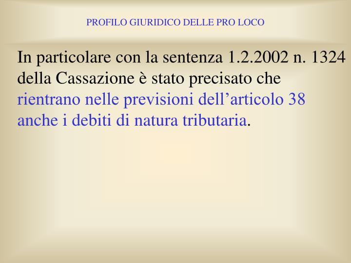 In particolare con la sentenza 1.2.2002 n. 1324 della Cassazione è stato precisato che