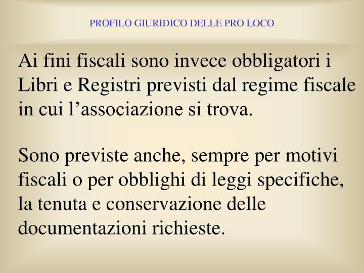 Ai fini fiscali sono invece obbligatori i Libri e Registri previsti dal regime fiscale in cui l'associazione si trova.