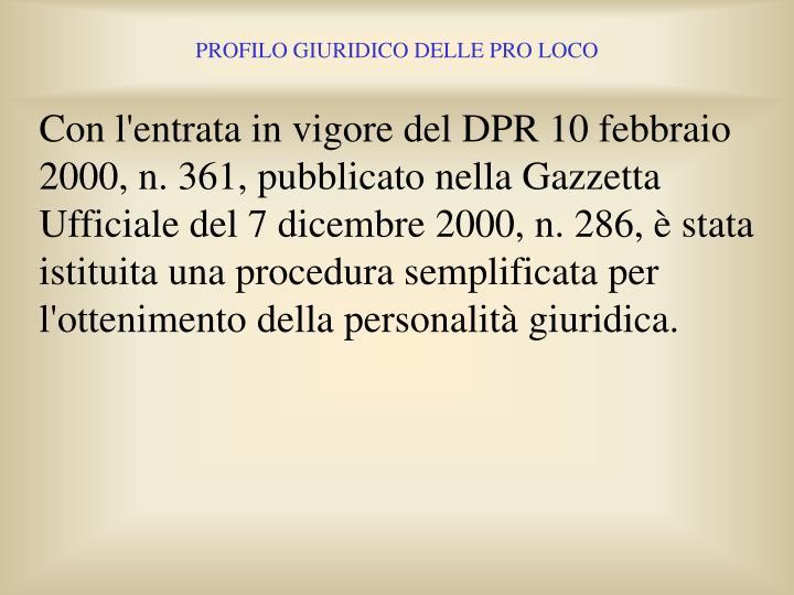 Con l'entrata in vigore del DPR 10 febbraio 2000, n. 361, pubblicato nella Gazzetta Ufficiale del 7 dicembre 2000, n. 286, è stata istituita una procedura semplificata per l'ottenimento della personalità giuridica.