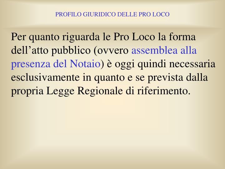 Per quanto riguarda le Pro Loco la forma dell'atto pubblico (ovvero