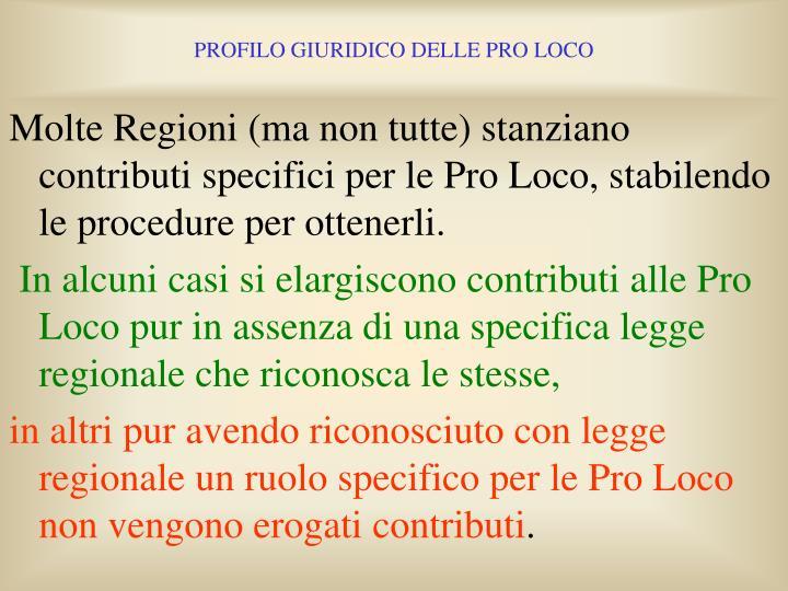 Molte Regioni (ma non tutte) stanziano contributi specifici per le Pro Loco, stabilendo le procedure per ottenerli.