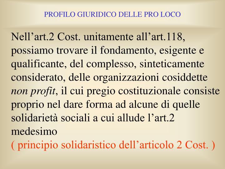 Nell'art.2 Cost. unitamente all'art.118, possiamo trovare il fondamento, esigente e qualificante, del complesso, sinteticamente considerato, delle organizzazioni cosiddette