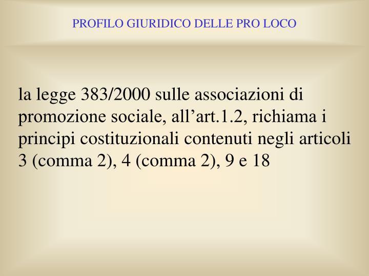 la legge 383/2000 sulle associazioni di promozione sociale, all'art.1.2, richiama i principi costituzionali contenuti negli articoli 3 (comma 2), 4 (comma 2), 9 e 18