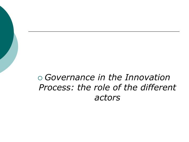 Governance in the Innovation Process: the role of the different actors