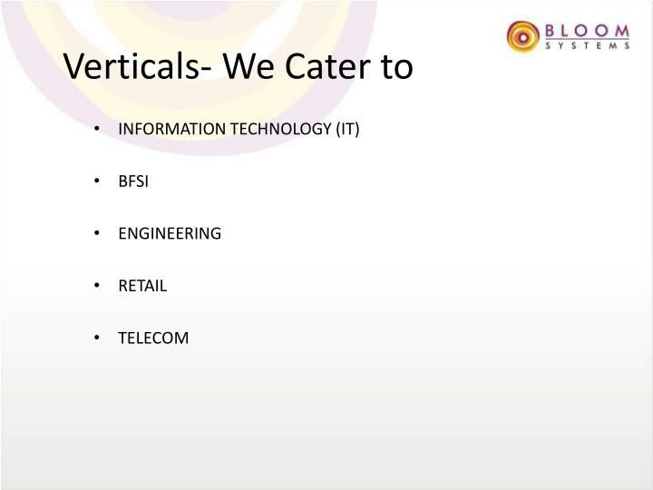 Verticals- We Cater to