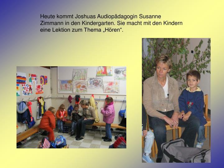 """Heute kommt Joshuas Audiopädagogin Susanne Zimmann in den Kindergarten. Sie macht mit den Kindern eine Lektion zum Thema """"Hören""""."""