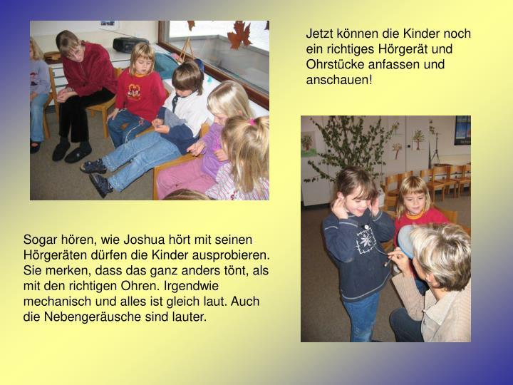 Jetzt können die Kinder noch ein richtiges Hörgerät und Ohrstücke anfassen und anschauen!