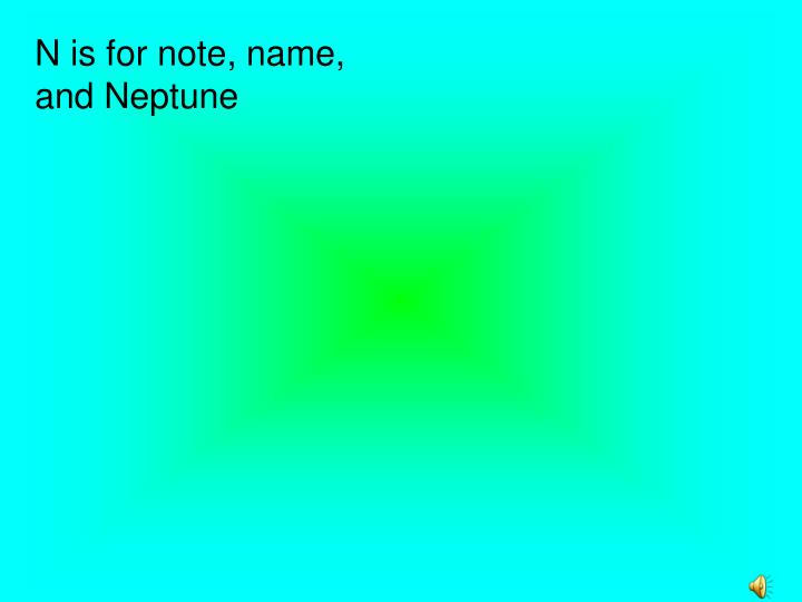 N is for note, name, and Neptune